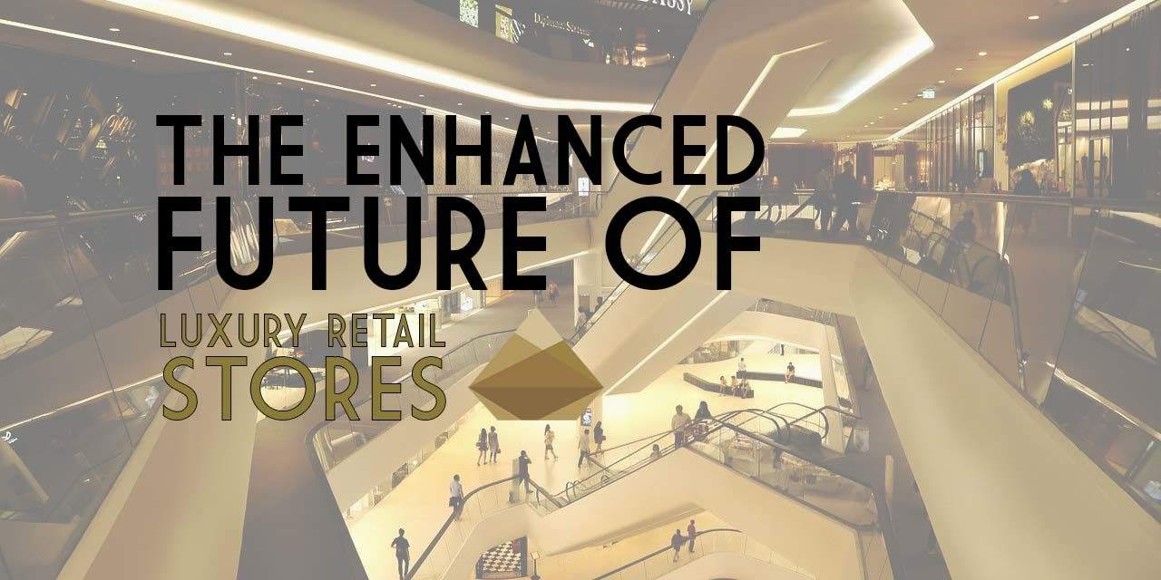 The enhanced future of luxury retail stores
